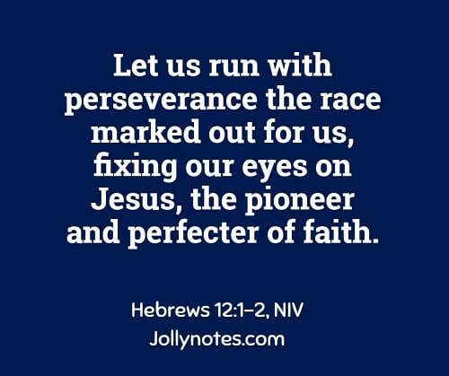 Let us run with perseverance the race set out for us.