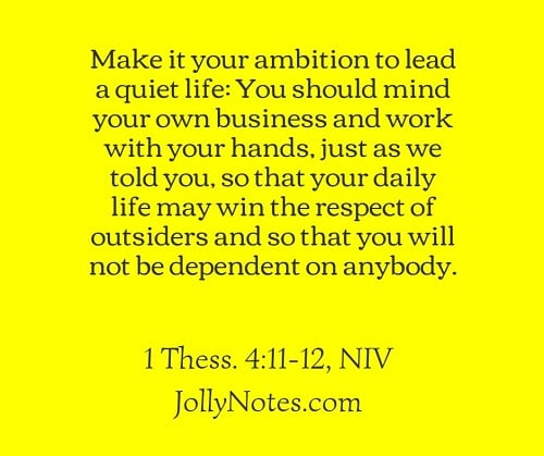 Make It Your Ambition To Lead A Quiet Life - Mind Your Own Business.