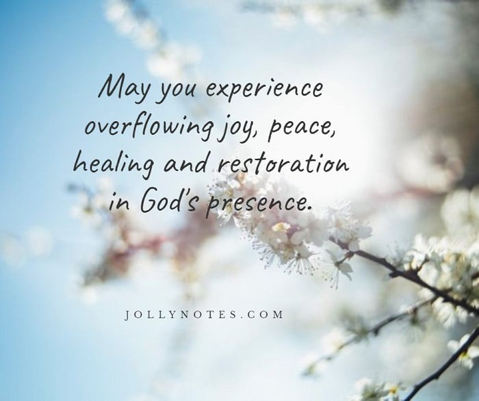 May You Experience Overflowing Joy, Peace, Healing and Restoration.