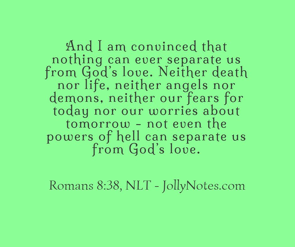 Nothing Can Separate Us From God's Love.
