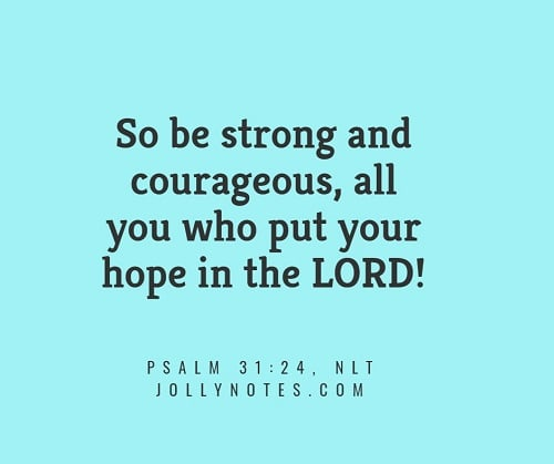 So Be Strong And Courageous, All You Who Put Your Hope In The Lord.