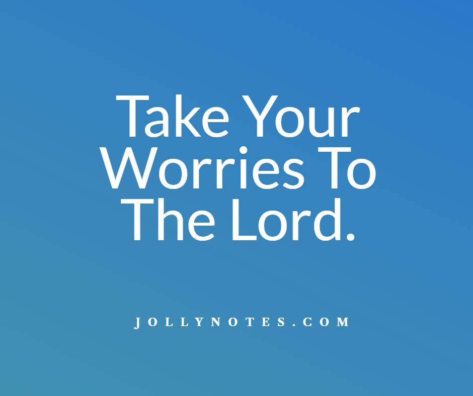 Take Your Worries To The Lord: 5 Encouraging Bible Verses & Scriptures.
