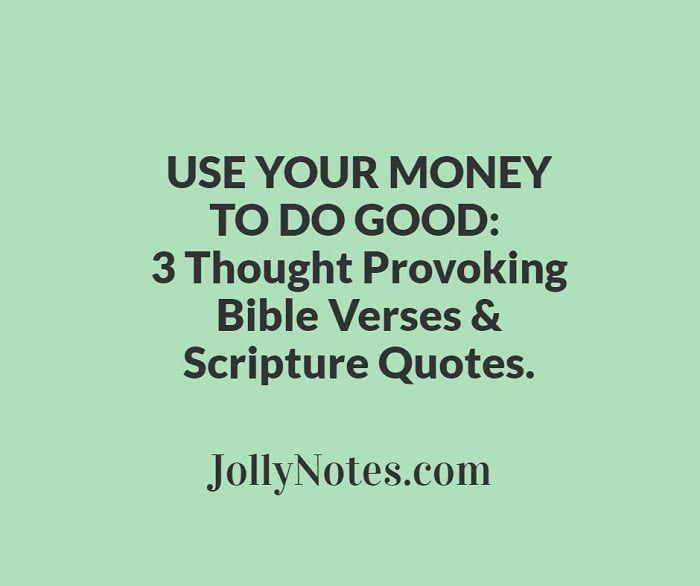 Use Your Money To Do Good: 3 Thought Provoking Bible Verses & Scripture Quotes.