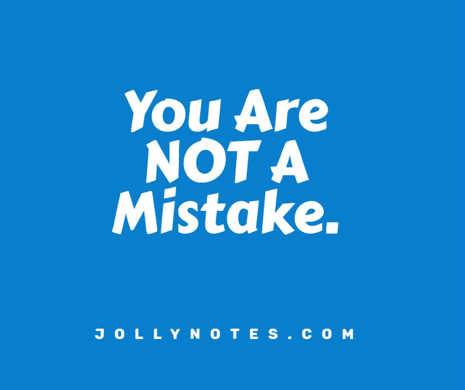 You Are Not A Mistake!