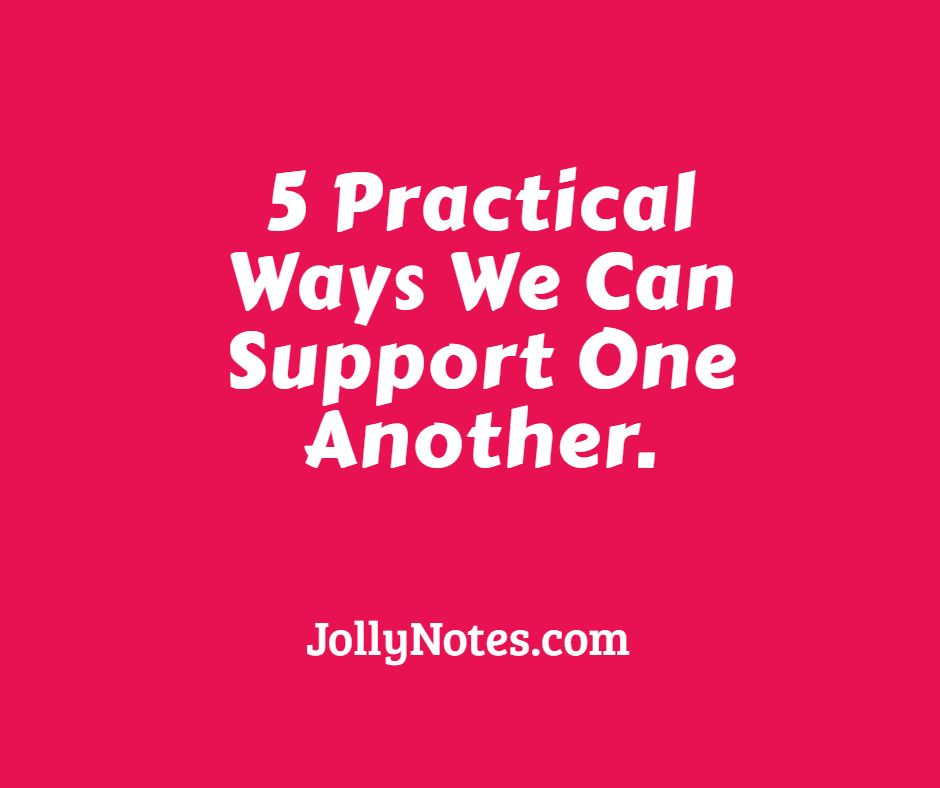 5 Practical Ways To Support One Another.