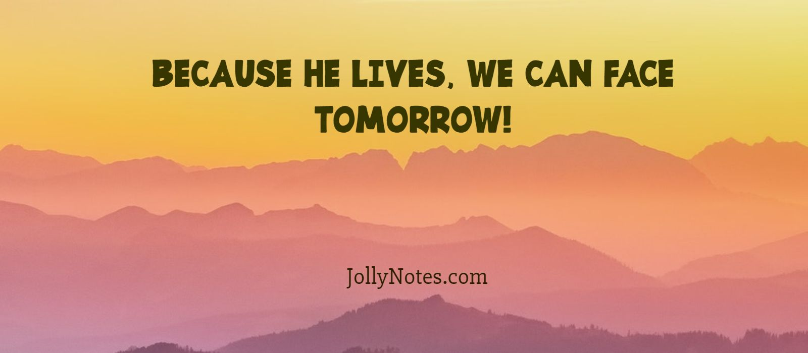 Because He Lives, We Can Face Tomorrow!
