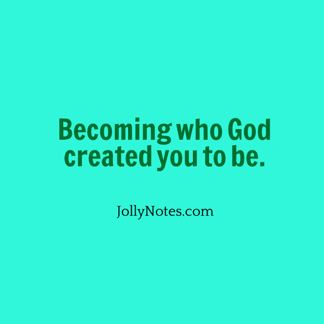 Becoming Who God Created You To Be.