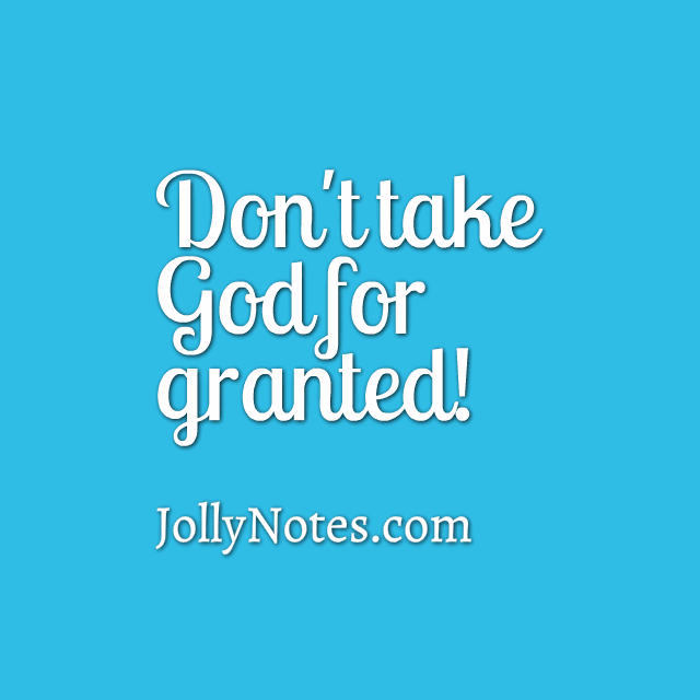 Dont Take God For Granted Quotes Bible Quotes Bible Verses