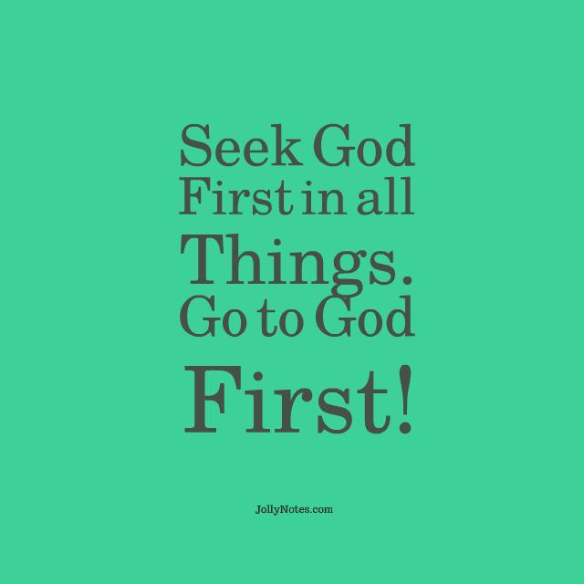 Seek God First In All Things.