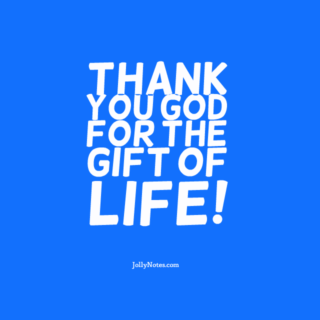 Thank You God For The Gift Of Life! Quotes, Bible Quotes & Inspiring Thoughts.