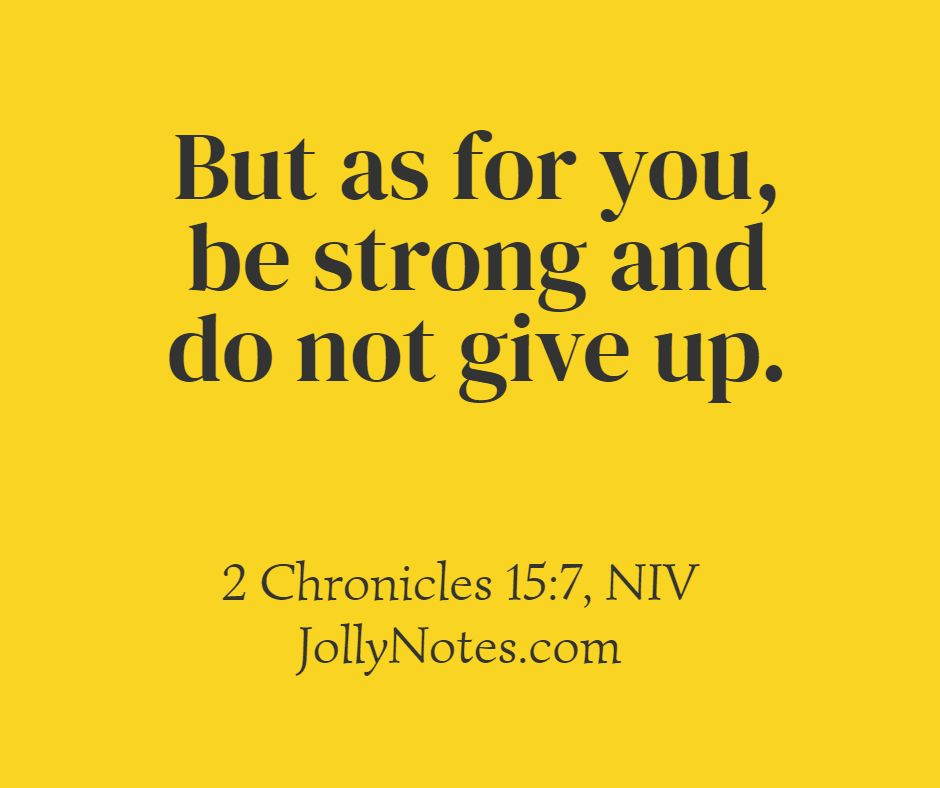 Be Strong And Do Not Give Up.