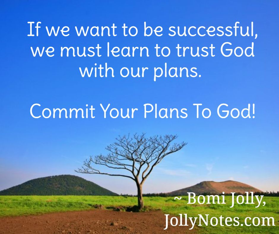 Commit Your Plans To God. Trust God With Your Plans.