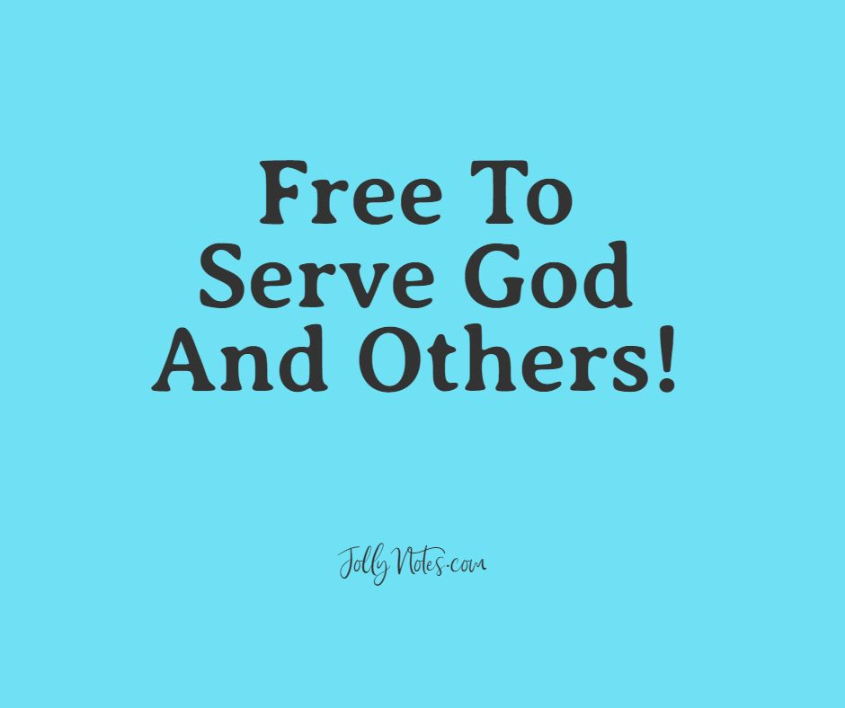 Free To Serve God And Others!