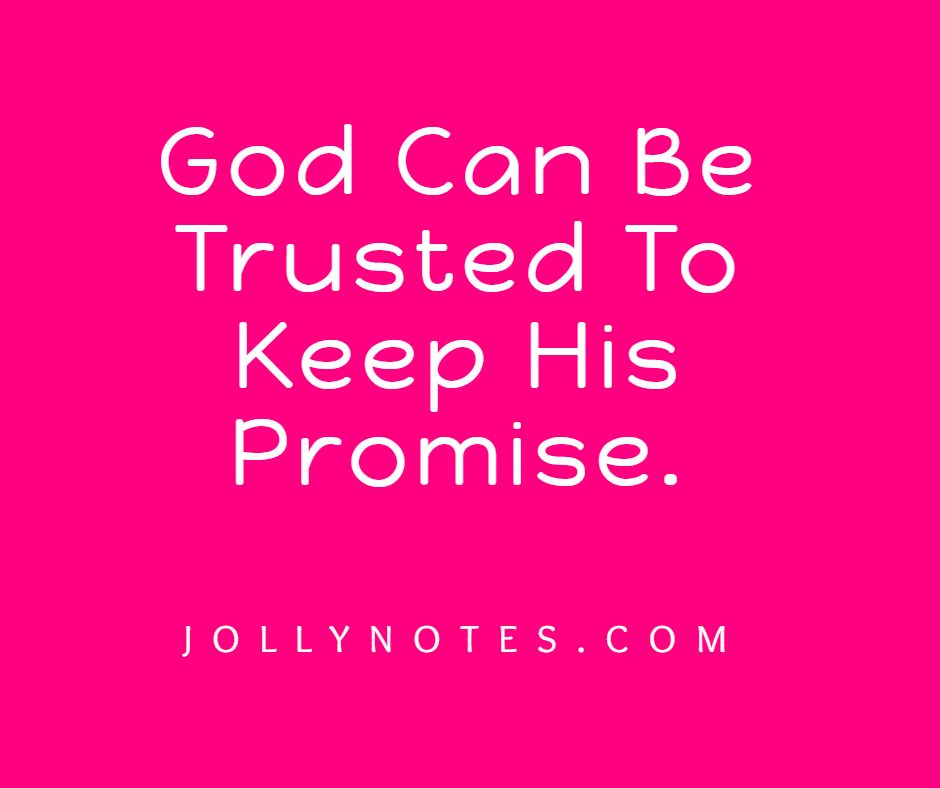 God Can Be Trusted To Keep His Promise.
