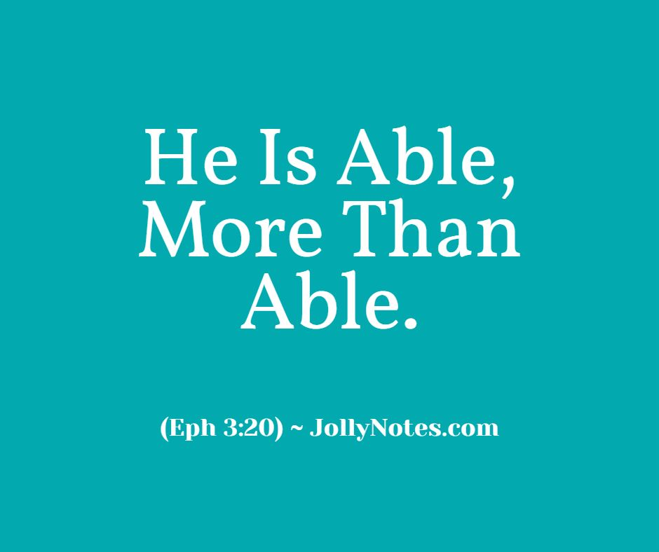 He Is Able, More Than Able.
