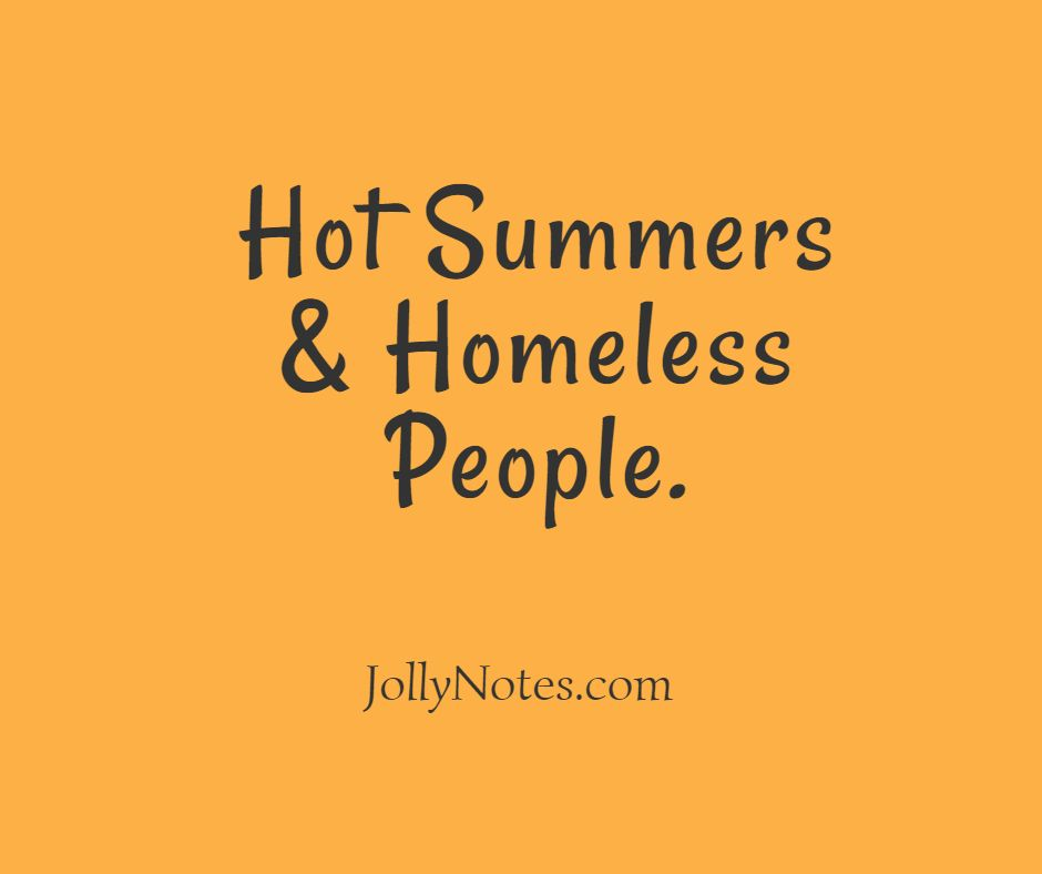 Hot Summers & Homeless People.