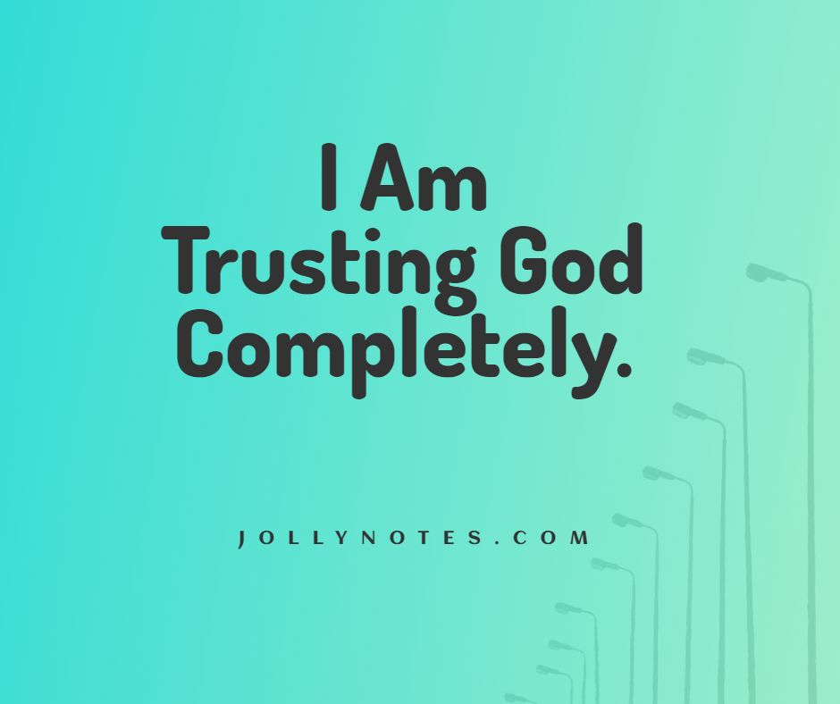 I Am Trusting God Completely.