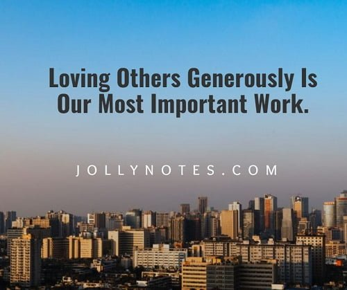 Loving Others Generously Is Our Most Important Work.