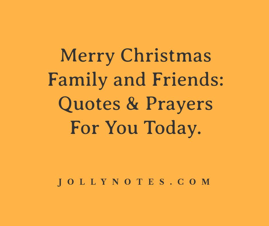 Merry Christmas Family and Friends: Quotes & Prayers For You Today.