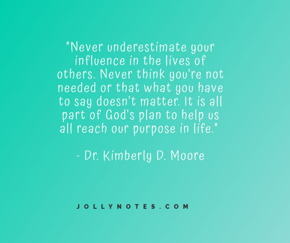 Don't Underestimate Your Influence In the Lives Of Others. Step Forward To Help Others As God Leads You!