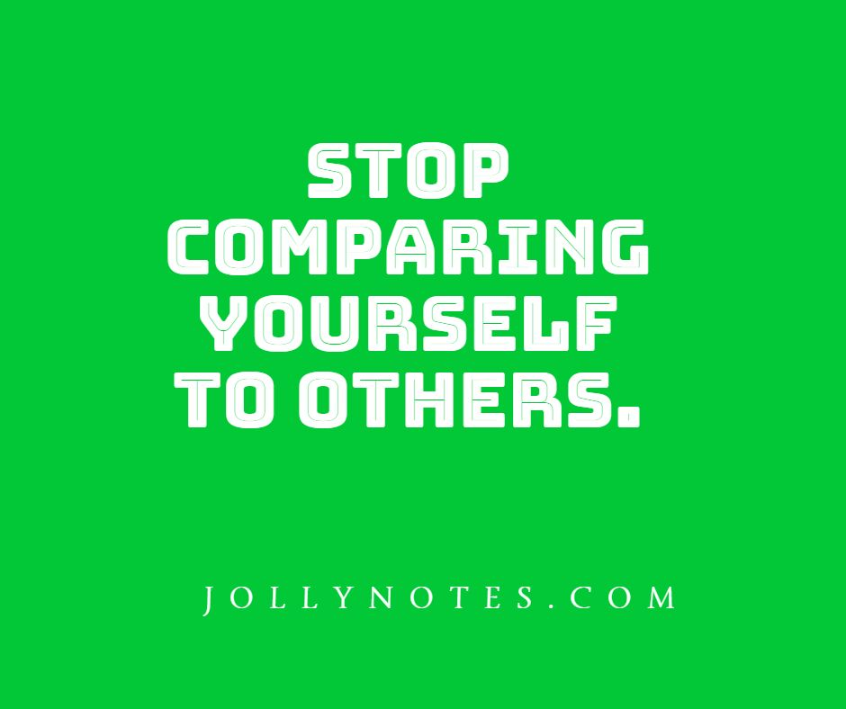 Stop Comparing Yourself To Others.