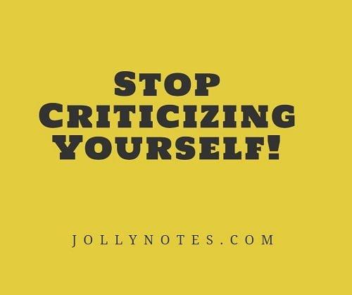 Stop Criticizing Yourself.