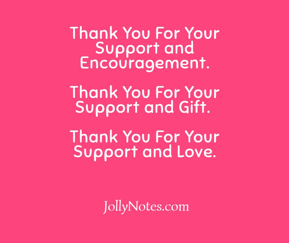 Thank You For Your Support and Encouragement. Thank You For Your Support and Gift. Thank You For Your Support and Love.