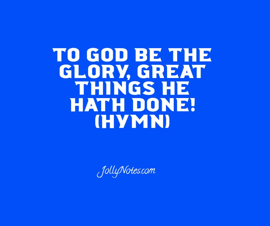 To God Be The Glory, Great Things He Hath Done! (Hymn)