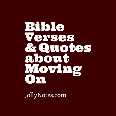 Bible Verses & Quotes About Moving On, Moving Forward