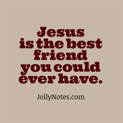 Bible Verses About Jesus Being Our Friend Your Friend Our Best