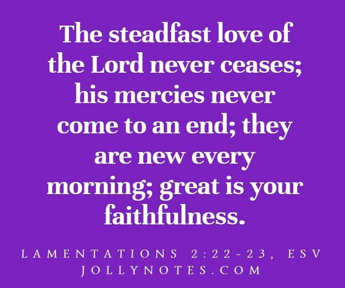 The Steadfast Love of The Lord Never Ceases, His Mercies Never Come To An End.