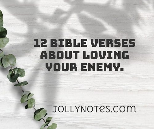 12 Bible Verses About Loving Your Enemy, Loving Your Enemies.