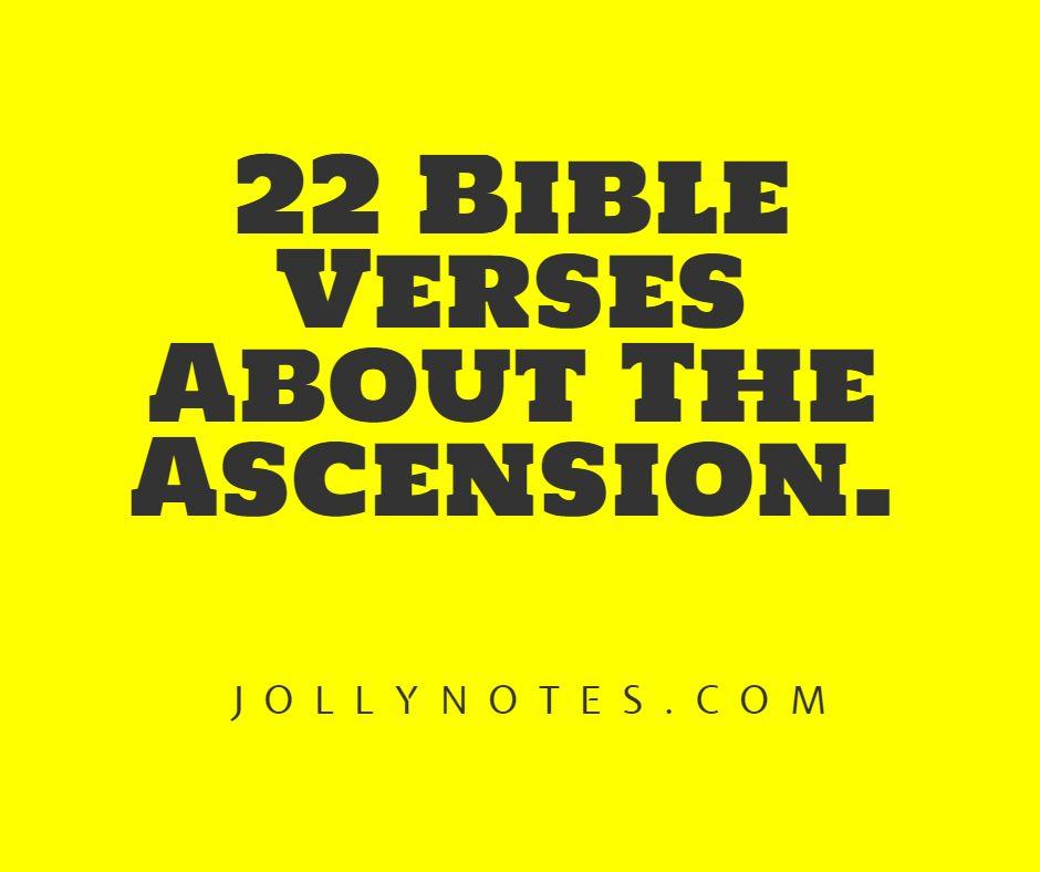 22 Bible Verses About Jesus Ascension, The Ascension Of Jesus, Jesus Ascending Into Heaven.