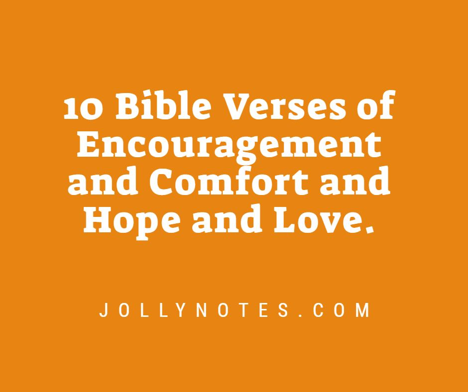 10 Bible Verses Of Encouragement and Comfort and Hope and Love.