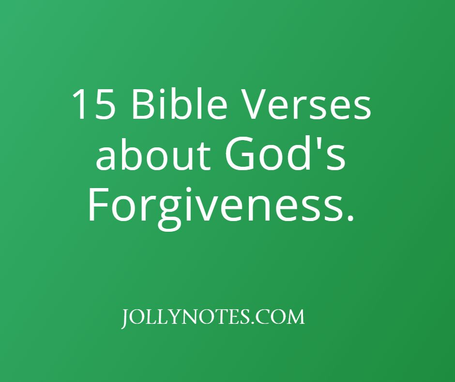 15 Bible Verses About God's Forgiveness.