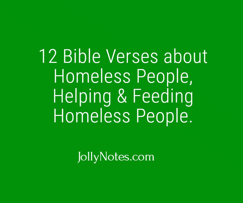 12 Bible Verses about Homeless People, Helping & Feeding Homeless People.